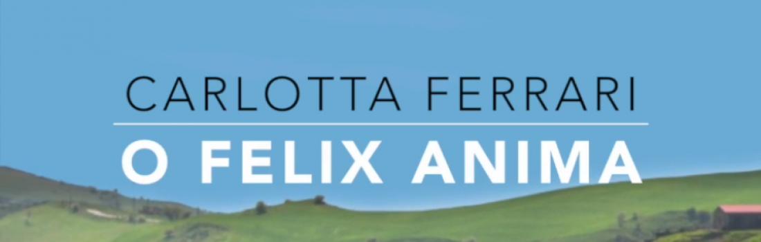 """Pubblicato nuovo video YouTube di """"O felix Anima"""" di Carlotta Ferrari"""